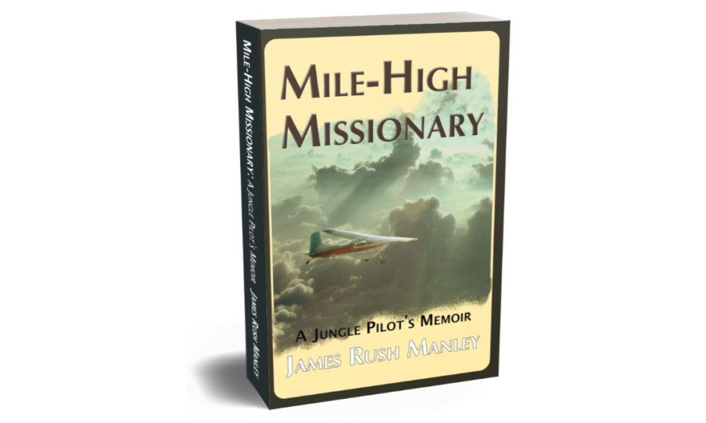 Mile-High Missionary - A Jungle Pilot's Memoir